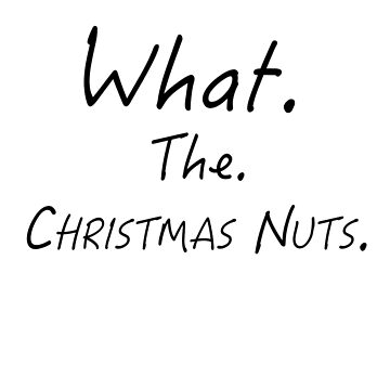 What. The. Christmas Nuts. by Quitoxic