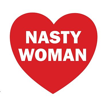 Nasty Woman T-shirt Hot Bad Girl  by Mariokao