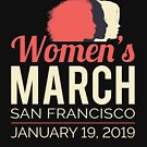 Women's March 2019 San Francisco California by oddduckshirts