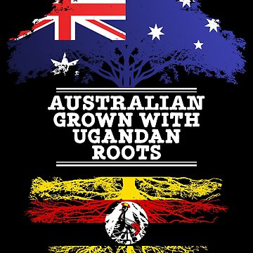 Australian Grown With Ugandan Roots - Gift For Ugandan From Australia With Country Roots From Uganda by Popini