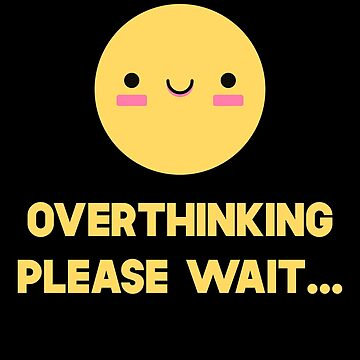 Overthinking Please Wait by SusurrationStud