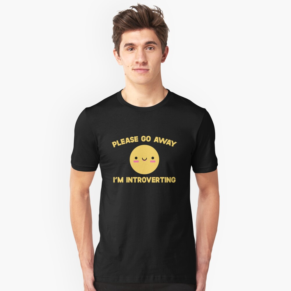 Please Go Away I'm Introverting Unisex T-Shirt