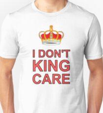 I don't King Care Unisex T-Shirt