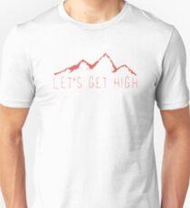 Lets Get High Hiking Adventure Nature Hobby Sport Unisex T-Shirt