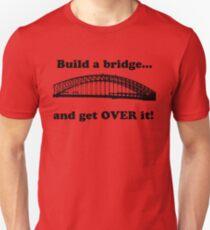 Build a bridge  Unisex T-Shirt