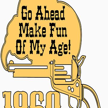 50th Birthday Gifts! 1960, Go Ahead Make Fun Of My Age! by birthdaygifts
