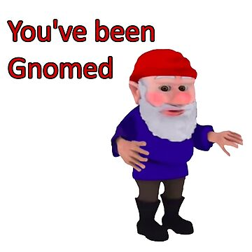 Youve been Gnomed by mullelito
