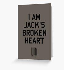 I Am Jack's Broken Heart Greeting Card