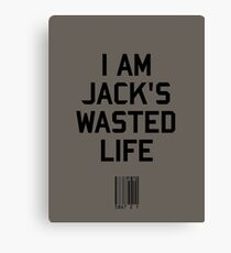 I Am Jack's Wasted Life Canvas Print