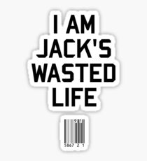 I Am Jack's Wasted Life Sticker