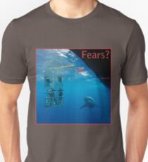 Fears? ...what of? Unisex T-Shirt