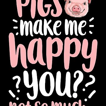 Pigs Make Me Happy T shirt Funny Pig Farm Farmer Gifts Tee by LiqueGifts