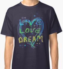 Live Love Dream Classic T-Shirt
