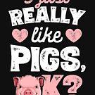 Ich mag wirklich wirklich Schweine OK-T-Shirt Schweine-Landwirt-Geschenke von LiqueGifts