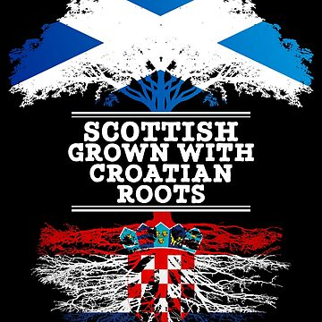 Scottish Grown With Croatian Roots - Gift For Croatian With Roots From Croatia by Popini