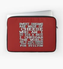 Sweet dreams are made of cheese, who am I to dis a Brie. I cheddar the world and the feta cheese, everybody's looking for Stilton. Laptop Sleeve