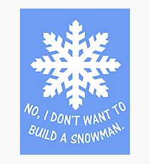 No, I don't want to build a snowman. Photographic Print