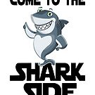Come To The Shark Side by coolfuntees