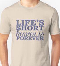 Life's Short, Heaven is Forever Unisex T-Shirt