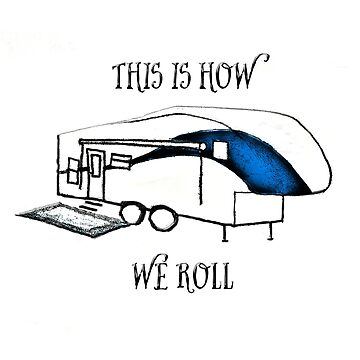 This is How We Roll    (RV Humor) by designingjudy