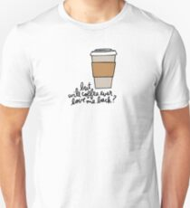 But Will Coffee Ever Love Me Back? T-Shirt