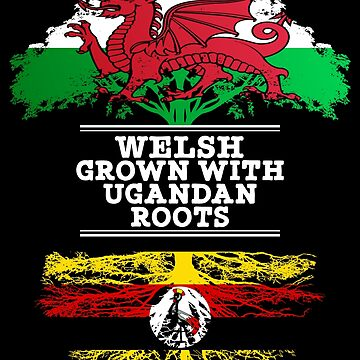 Welsh Grown With Ugandan Roots - Gift For Ugandan With Roots From Uganda by Popini