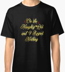 On the Naughty List and i Regret Nothing Christmas T-shirt Gift Classic T-Shirt