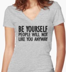 Be yourself - people will not like you anyway Women's Fitted V-Neck T-Shirt
