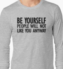 Be yourself - people will not like you anyway T-Shirt