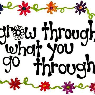 Grow Through What You Go Through by alexavec