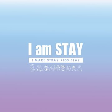 I am STAY - I Make Stray Kids STAY - YOU BG by bellmakesart