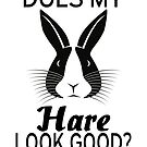 Does My Hare Look Good? by coolfuntees