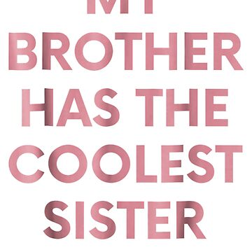 My Brother Has The Coolest Sister TShirt - Funny Sibling Tee by Nonatee