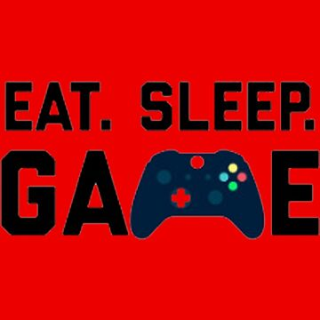 Eat Sleep Game Gamer Daily Routine - Nerds Gift Ideas by GameTheoryShop