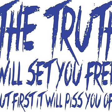 The Truth Will Set You Free, But First it Will Piss You Off by fearandclothing