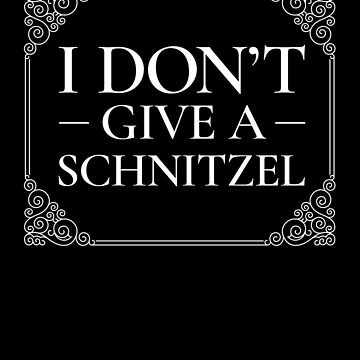 Funny German I Don'T Give A Schnitzel Oktoberfest by Pointee