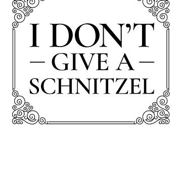 I Don't Give A Schnitzel Oktoberfest by Pointee