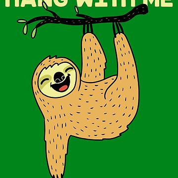 Hang With Me Sloth by Kittyworks