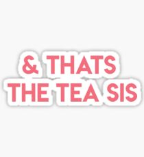 And That's The Tea Sis Sticker