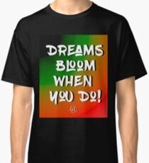 Dreams Bloom When You Do! Classic T-Shirt