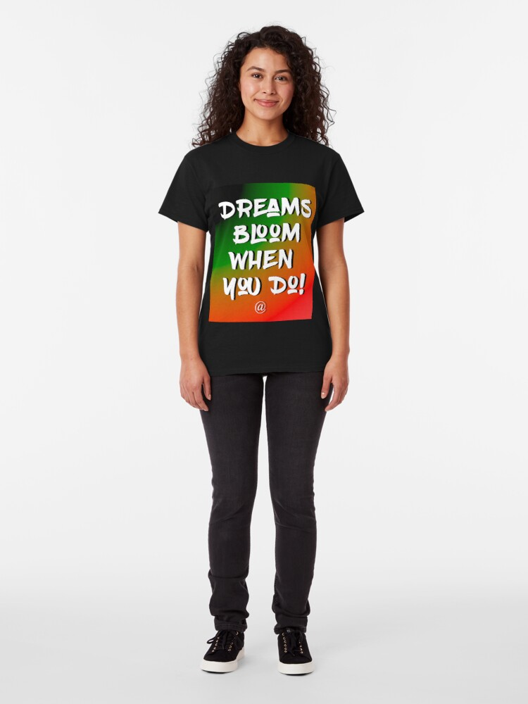 Alternate view of Dreams Bloom When You Do! Classic T-Shirt