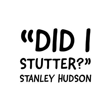 Did I stutter? Stanley The office  by VinyLab