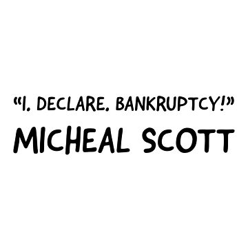 I declare bankruptcy Micheal Scott the office  by VinyLab