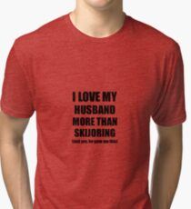 Skijoring Wife Funny Valentine Gift Idea For My Spouse Lover From Husband Tri-blend T-Shirt