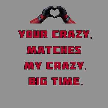 Your Crazy, Matches My Crazy, Big Time.  by leeseylee