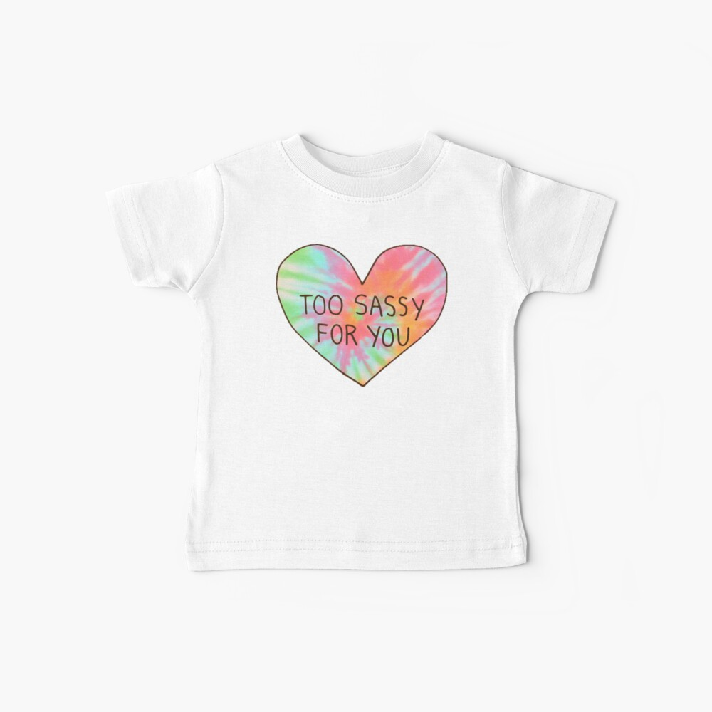 Too Sassy For You Baby T-Shirt