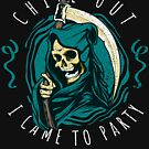 Chill Out Skull I Came To Party Grim Reaper Skeleton by thespottydogg
