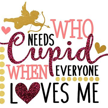 Who Needs Cupid? by Jandsgraphics