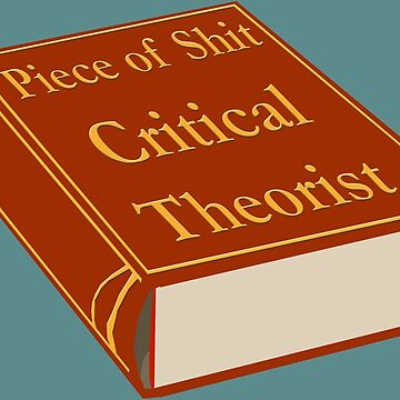 Piece of Shit Critical Theorist by missdemeanor