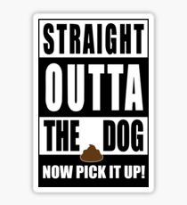 Straight Outta The Dog Now Pick It Up! Sticker